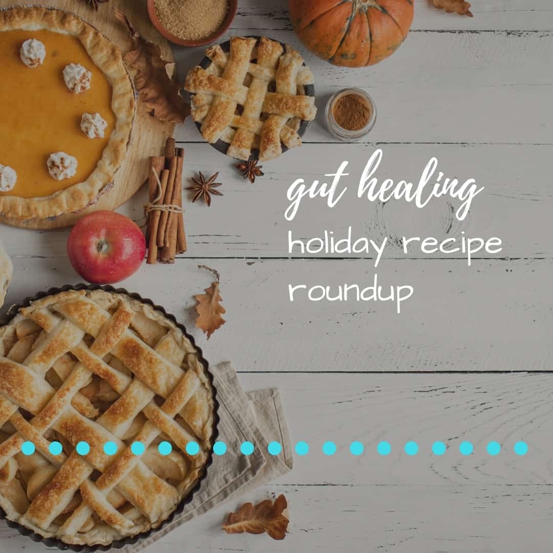 Gut Healing Holiday Recipe Roundup