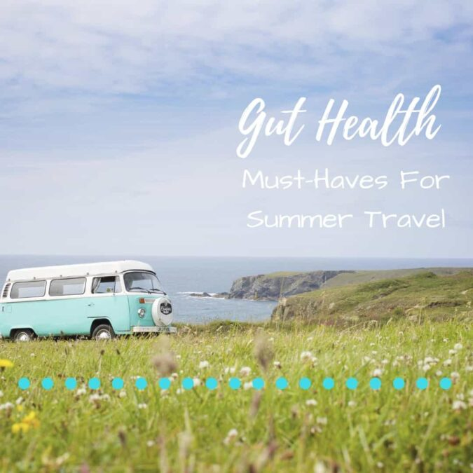 Travel Essentials for a Healthy Gut