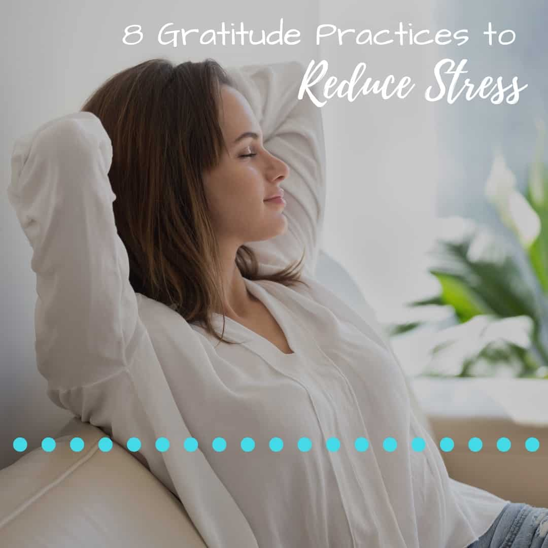 8 Gratitude Practices to Reduce Stress
